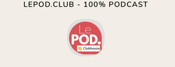 LePOD. ouvre 3 rooms sur ClubHouse
