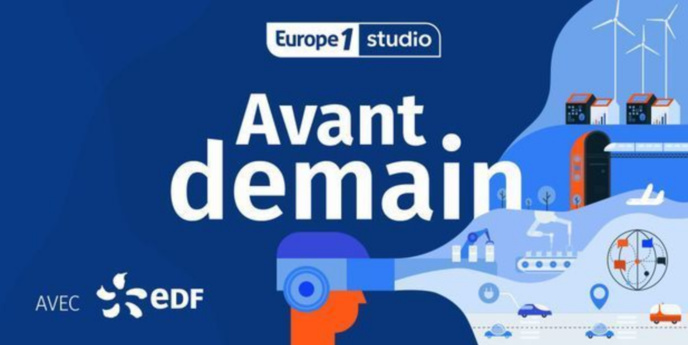 """""""Avant.demain"""",  le podcast pour innover avec Europe 1 et EDF"""