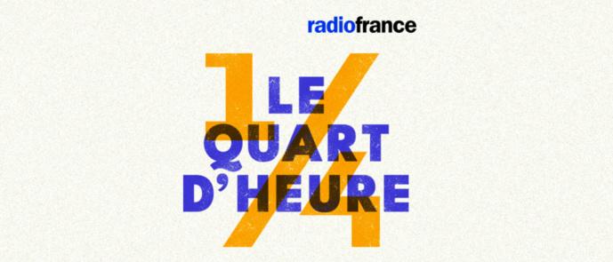 """Radio France lance """"Le Quart d'Heure"""" : le podcast des rédactions"""
