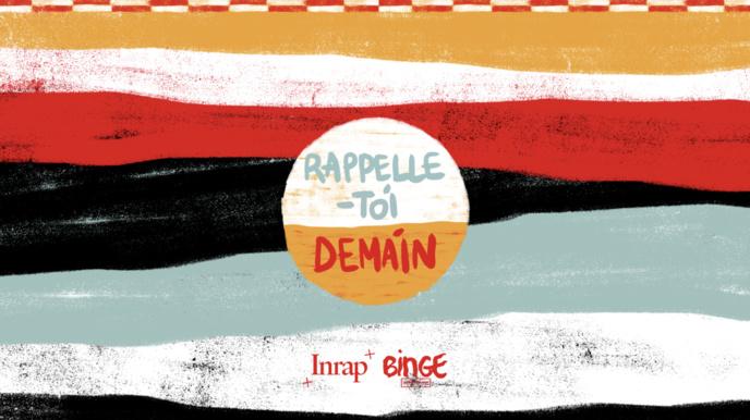 """Binge Audio et l'Inrap lancent le podcast """"Rappelle-toi demain"""""""
