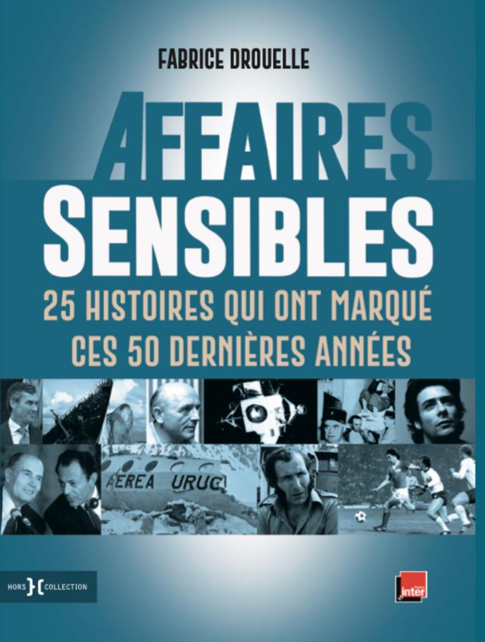 """""""Affaires Sensibles"""" : des grands faits divers dans un livre de Fabrice Drouelle"""