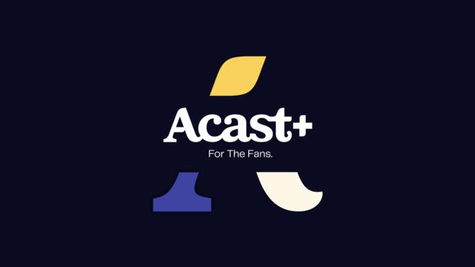 Acast lance Acast+ pour offrir de nouvelles options de monétisation