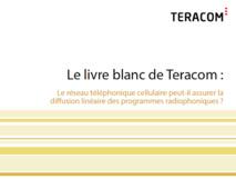 Exclusif - Livre blanc - Teracom - Réseau céllulaire vs diffusion linéaire de la radio