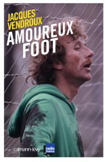 """""""Amoureux foot"""" de Jacques Vendroux sortira le 6 avril"""