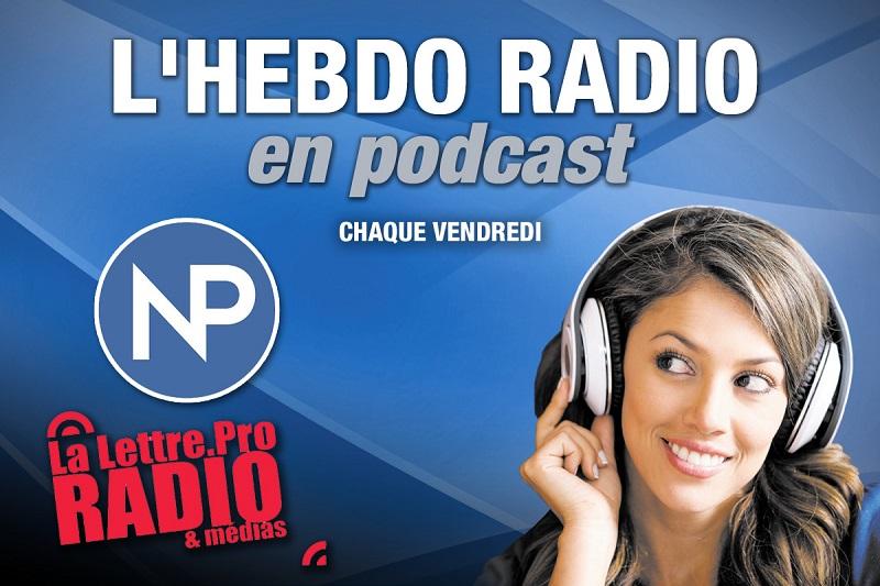 "Podcast : ""L'Hebdo Radio"" de La Lettre Pro de la Radio"