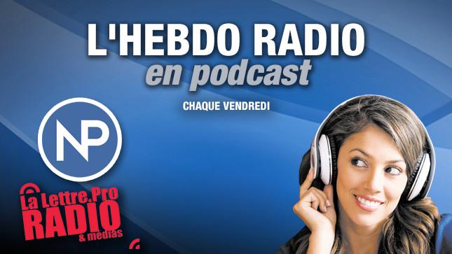 "Podcast #09 : ""L'Hebdo Radio"" de La Lettre Pro de la Radio"
