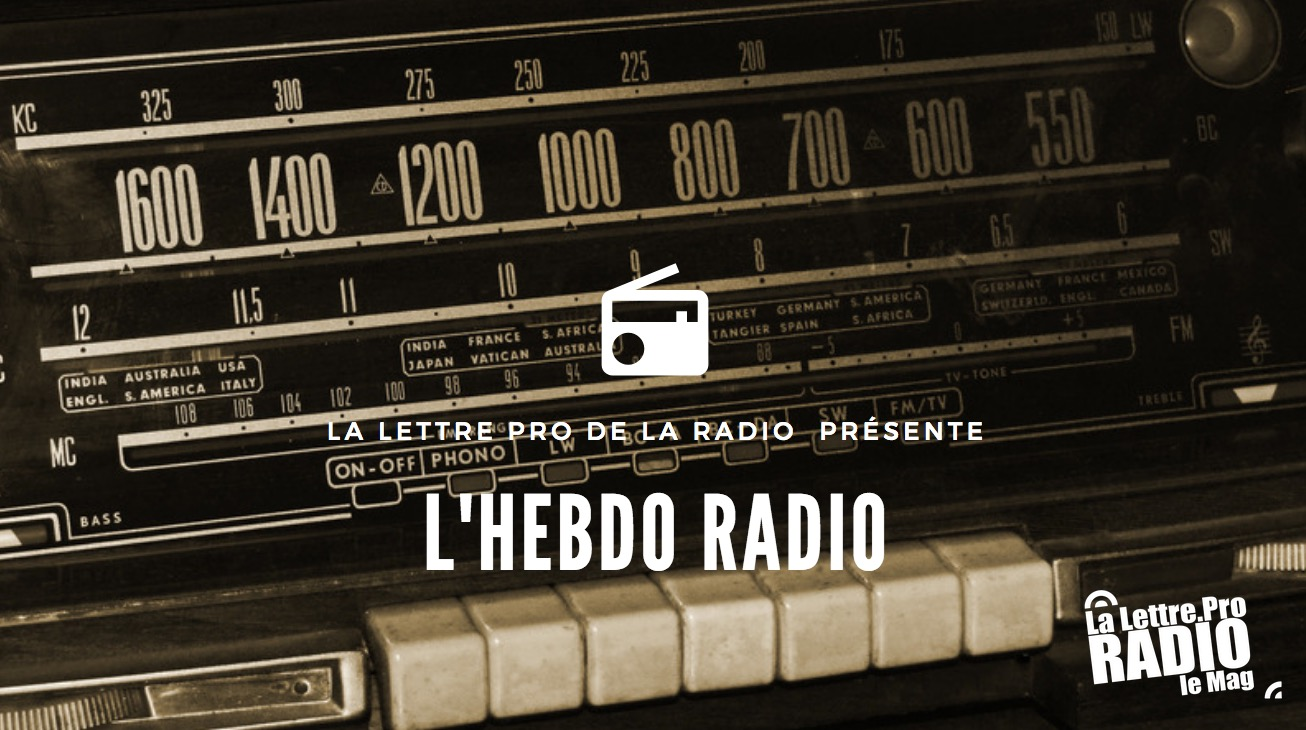 "Podcast #01 : ""L'Hebdo Radio"" de La Lettre Pro de la Radio"