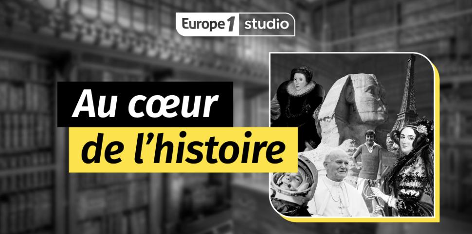"""Le podcast """"Au Cœur de l'Histoire"""" revient sur Europe 1"""