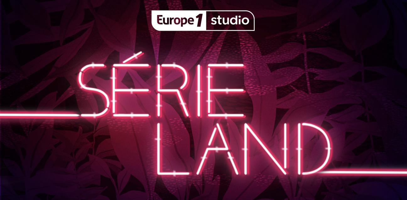 """Europe 1 Studio lance son nouveau podcast """"Serieland"""""""