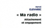 """Ma Radio"", attachement et engagement, par Hervé Glevarec"