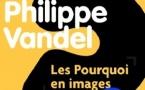 """Les """"pourquoi en images"""" de Philippe Vandel"""