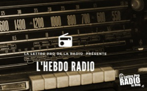 "Podcast #17 : ""L'Hebdo Radio"" de La Lettre Pro de la Radio"