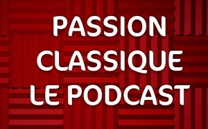 "Radio Classique lance le podcast ""Passion Classique"""