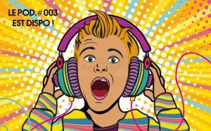 Le POD #3, avec 100 podcasts, est disponible gratuitement en ligne
