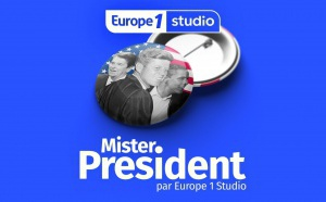 "Podcast : Europe 1 Studio lance ""Mister President"""