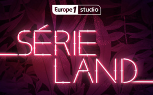 "Europe 1 Studio lance son nouveau podcast ""Serieland"""
