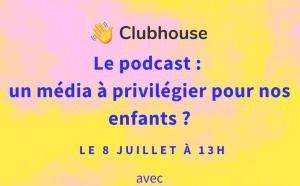 Le podcast : un média à privilégier pour nos enfants ?