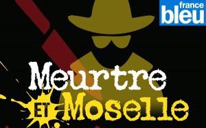 """Podcast : France Bleu présente """"Meurtre et Moselle"""""""