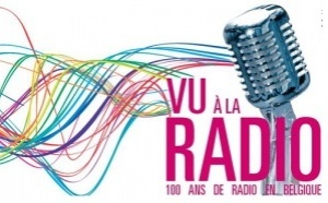 """""""Vu à la radio"""" : pour célébrer les 100 ans de la radio belge"""